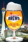 Vegas Brews : Craft Beer and the Birth of a Local Scene - Book
