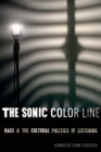 The Sonic Color Line : Race and the Cultural Politics of Listening - Book