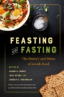 Feasting and Fasting : The History and Ethics of Jewish Food - Book