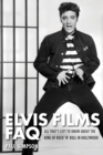 Elvis Films FAQ : All That's Left to Know About the King of Rock 'n' Roll in Hollywood - eBook
