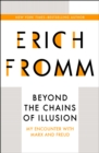 Beyond the Chains of Illusion : My Encounter with Marx and Freud - eBook