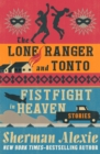 The Lone Ranger and Tonto Fistfight in Heaven : Stories - eBook