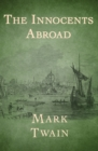 The Innocents Abroad - eBook