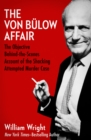 The Von Bulow Affair : The Objective Behind-the-Scenes Account of the Shocking Attempted Murder Case - eBook