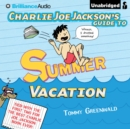 Charlie Joe Jackson's Guide to Summer Vacation - eAudiobook