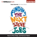 Finding the Next Steve Jobs : How to Find, Keep, and Nurture Talent - eAudiobook