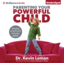 Parenting Your Powerful Child : Bringing an End to the Everyday Battles - eAudiobook