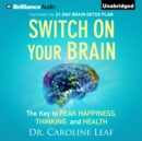 Switch on Your Brain : The Key to Peak Happiness, Thinking, and Health - eAudiobook