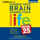 Change Your Brain, Change Your Life (Before 25) : Change Your Developing Mind for Real-World Success - eAudiobook