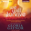 We Will Survive : True Stories of Encouragement, Inspiration, and the Power of Song - eAudiobook