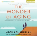 The Wonder of Aging : A New Approach to Embracing Life After Fifty - eAudiobook