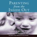 Parenting from the Inside Out : How a Deeper Self-Understanding Can Help You Raise Children Who Thrive - eAudiobook