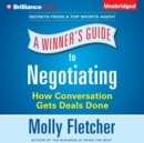 A Winner's Guide to Negotiating : How Conversation Gets Deals Done - eAudiobook