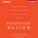 Suspicion Nation : The Inside Story of the Trayvon Martin Injustice and Why We Continue to Repeat It - eAudiobook