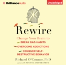 Rewire : Change Your Brain to Break Bad Habits, Overcome Addictions, Conquer Self-Destructive Behavior - eAudiobook