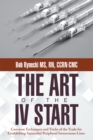 The Art of the Iv Start : Common Techniques and Tricks of the Trade for Establishing Successful Peripheral Intravenous Lines - eBook