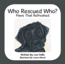 Who Rescued Who? : Paws That Refreshed - eBook