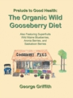 Prelude to Good Health: the Organic Wild Gooseberry Diet : Also Featuring Superfruits Wild Maine Blueberries, Aronia Berries, and Saskatoon Berries - eBook