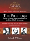 The Pioneers: Early African-American Leaders in Pine Bluff, Arkansas : Freedmen, Newly Freed, and First/Second Generation, Born from 1833-1892 - eBook