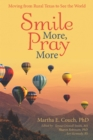Smile More, Pray More : Moving from Rural Texas to See the World - eBook