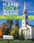 Please Don't Revive Us Again! : The Human Side of the Church of Christ - eBook