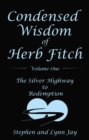 Condensed Wisdom  of  Herb Fitch        Volume One : The Silver Highway  to  Redemption - eBook