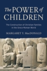 The Power of Children : The Construction of Christian Families in the Greco-Roman World - Book