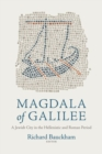 Magdala of Galilee : A Jewish City in the Hellenistic and Roman Period - Book