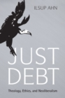 Just Debt : Theology, Ethics, and Neoliberalism - Book