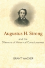 Augustus H. Strong and the Dilemma of Historical Consciousness - Book