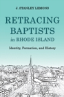 Retracing Baptists in Rhode Island : Identity, Formation, and History - Book