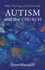 Autism and the Church : Bible, Theology, and Community - Book