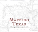 Mapping Texas : A Cartographic Journey, 1561a1860 - Book