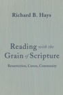 Reading with the Grain of Scripture : Resurrection, Canon, Community - Book