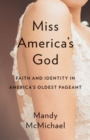 Miss Americaas God : Faith and Identity in Americaas Oldest Pageant - Book