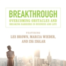 Breakthrough : Overcoming Obstacles and Breaking Barriers in Business and Life - eAudiobook