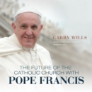 The Future of the Catholic Church with Pope Francis - eAudiobook