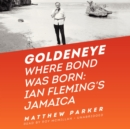 Goldeneye : Where Bond Was Born: Ian Fleming's Jamaica - eAudiobook