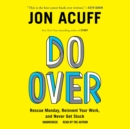 Do Over : Rescue Monday, Reinvent Your Work, and Never Get Stuck - eAudiobook
