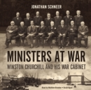 Ministers at War : Winston Churchill and His War Cabinet - eAudiobook