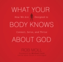 What Your Body Knows about God - eAudiobook