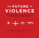 The Future of Violence : Robots and Germs, Hackers and Drones-Confronting a New Age of Threat - eAudiobook