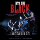 Into the Black : The Inside Story of Metallica, 1991-2014 - eAudiobook