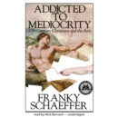 Addicted to Mediocrity : 20th Century Christians and the Arts - eAudiobook