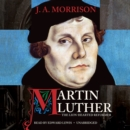 Martin Luther, the Lion-Hearted Reformer - eAudiobook