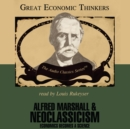 Alfred Marshall and Neoclassicism : Economics Becomes a Science - eAudiobook