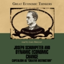 Joseph Schumpeter and Dynamic Economic Change - eAudiobook