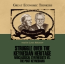 Struggle over the Keynesian Heritage : Neoclassical Synthesists vs. the Post-Keynesians - eAudiobook