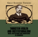 Thorstein Veblen and Institutionalism : Social Institutions Gain New Significance in Economics - eAudiobook
