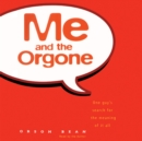 Me and the Orgone : One Guy's Search for the Meaning of it All - eAudiobook